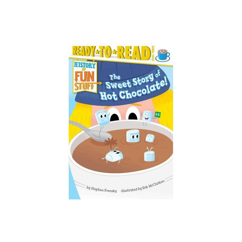 The Sweet Story Of Hot Chocolate History Of Fun Stuff By Stephen Krensky Paperback