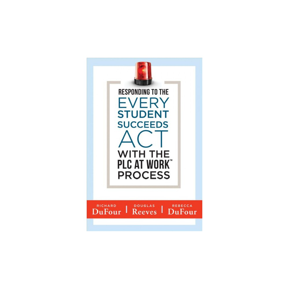 Responding to the Every Student Succeeds Act With the Plc at Work Process - (Paperback)