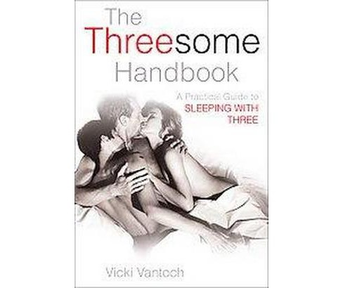 Threesome Handbook : A Practical Guide to Sleeping with Three (Paperback) (Vicki Vantoch) - image 1 of 1