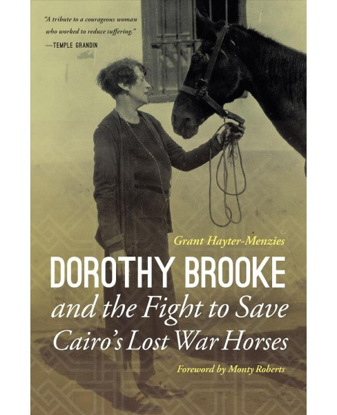 Dorothy Brooke and the Fight to Save Cairo's Lost War Horses (Hardcover) (Grant Hayter-menzies) - image 1 of 1