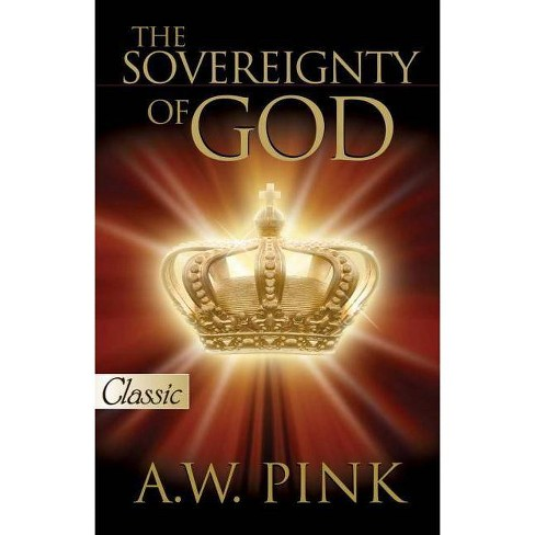 The Sovereignty of God - (Pure Gold Classics) by  Arthur W Pink (Paperback) - image 1 of 1