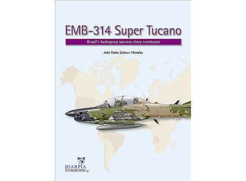 EMB-314 Super Tucano : Brazil's Turboprop Success Story Continues -  (Paperback) - image 1 of 1