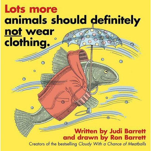 Lots More Animals Should Definitely Not Wear Clothing. - by  Judi Barrett (Paperback) - image 1 of 1