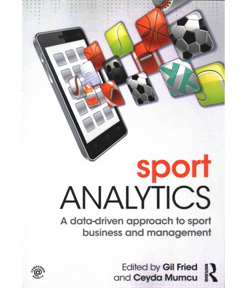 Sport Analytics : A Data-Driven Approach to Sport Business and Management (Paperback) - image 1 of 1