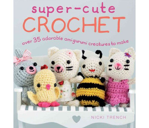 Super-Cute Crochet : Over 35 Adorable Animals and Friends to Make (Paperback) (Nicki Trench) - image 1 of 1