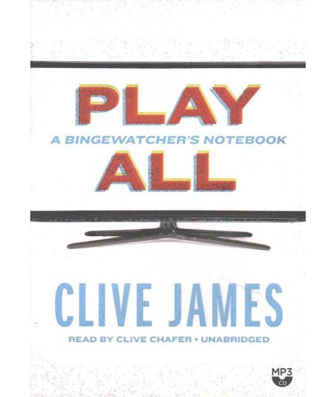 Play All : A Bingewatcher's Notebook (MP3-CD) (Clive James) - image 1 of 1