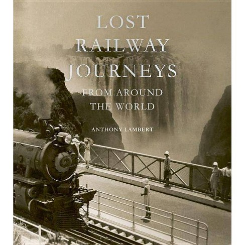 Lost Railway Journeys from Around the World - by  Anthony Lambert (Hardcover) - image 1 of 1