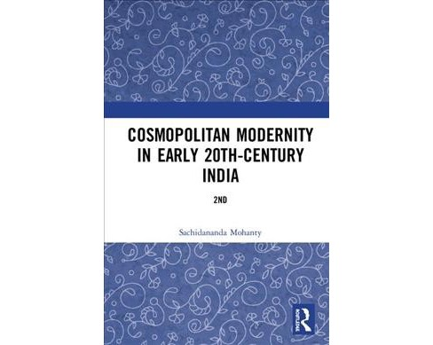 Cosmopolitan Modernity in Early 20th-Century India -  by Sachidananda Mohanty (Hardcover) - image 1 of 1