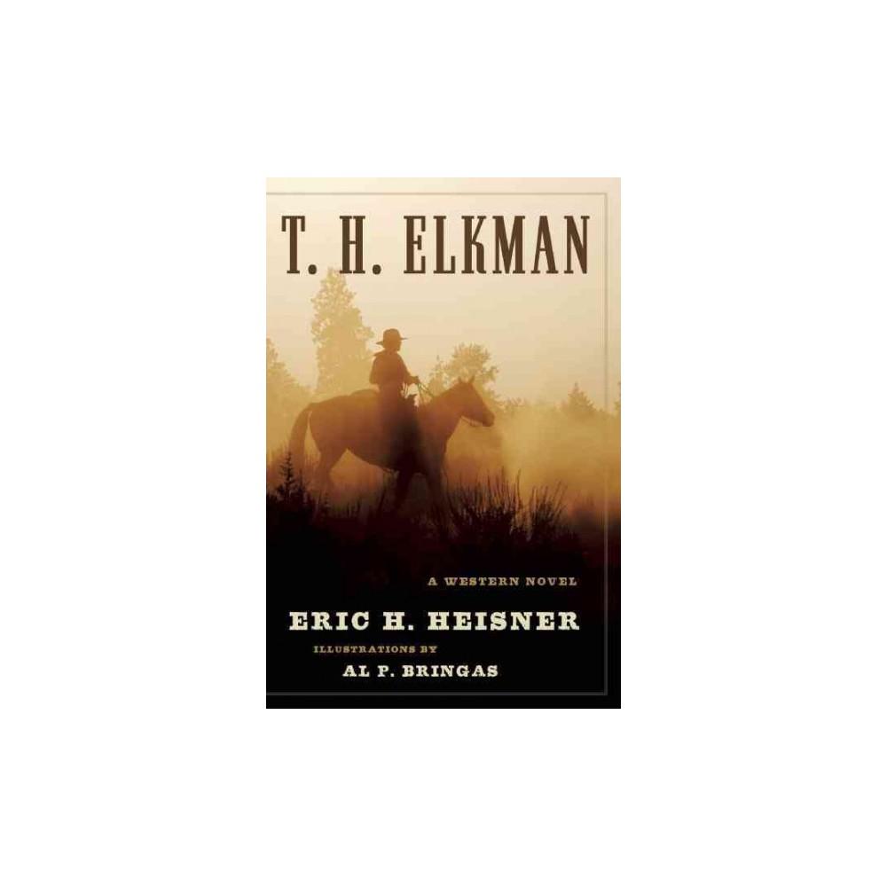 T. H. Elkman : Tale of a Wandering Cowboy (Hardcover) (Eric H. Heisner)