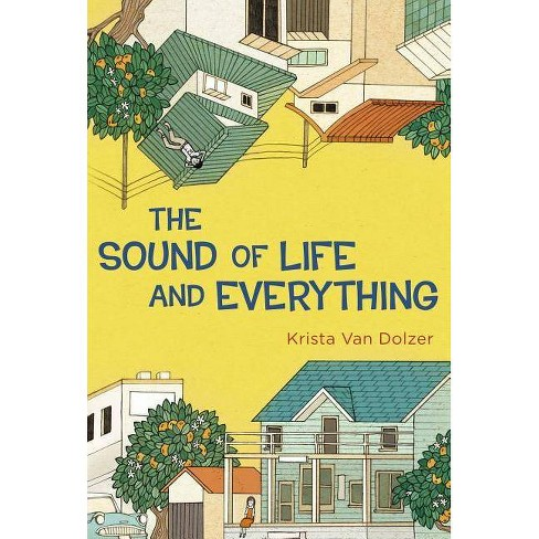 The Sound of Life and Everything - by  Krista Van Dolzer (Hardcover) - image 1 of 1