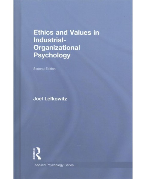 Ethics and Values in Industrial-Organizational Psychology (Hardcover) (Joel Lefkowitz) - image 1 of 1