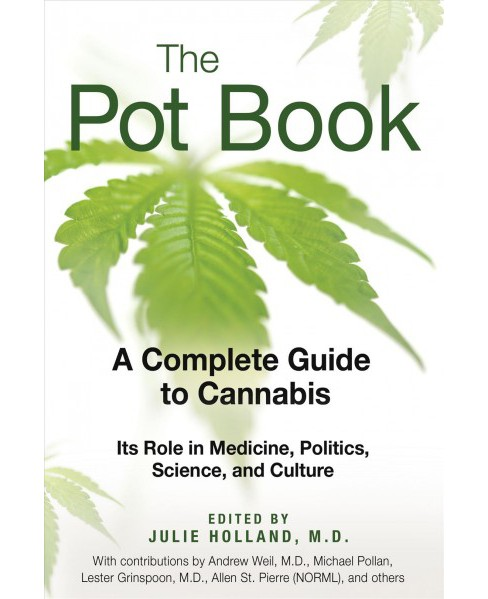 Pot Book : A Complete Guide to Cannabis: Its Role in Medicine, Polititcs, Science, and Culture - image 1 of 1