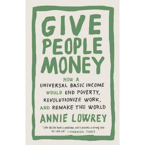 Give People Money - by  Annie Lowrey (Paperback) - image 1 of 1