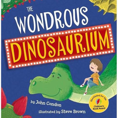 The Wondrous Dinosaurium - by  John Condon (Hardcover) - image 1 of 1