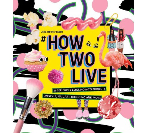 #HowTwoLive : 36 Seriously Cool How-to Projects on Style, Nail Art, Blogging and More (Hardcover) (Jess - image 1 of 1