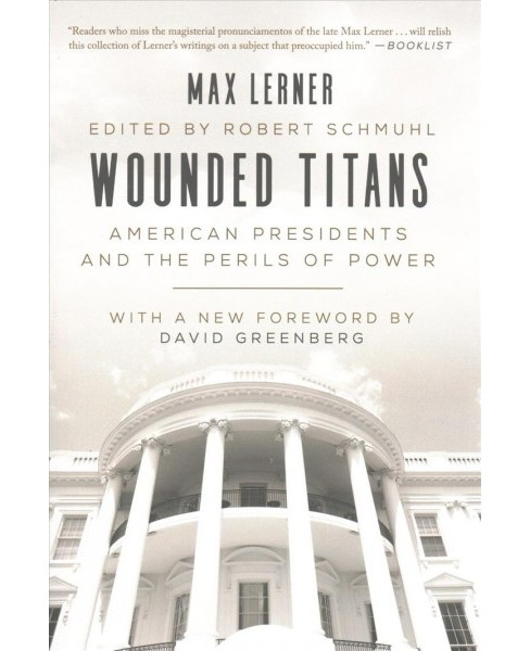 Wounded Titans : American Presidents and the Perils of Power (Reprint) (Paperback) (Max Lerner) - image 1 of 1