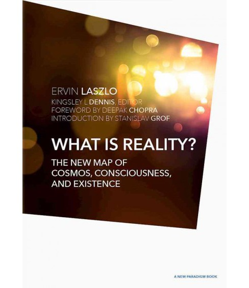 What Is Reality? : The New Map of Cosmos, Consciousness, and Existence (Hardcover) (Ervin Laszlo) - image 1 of 1