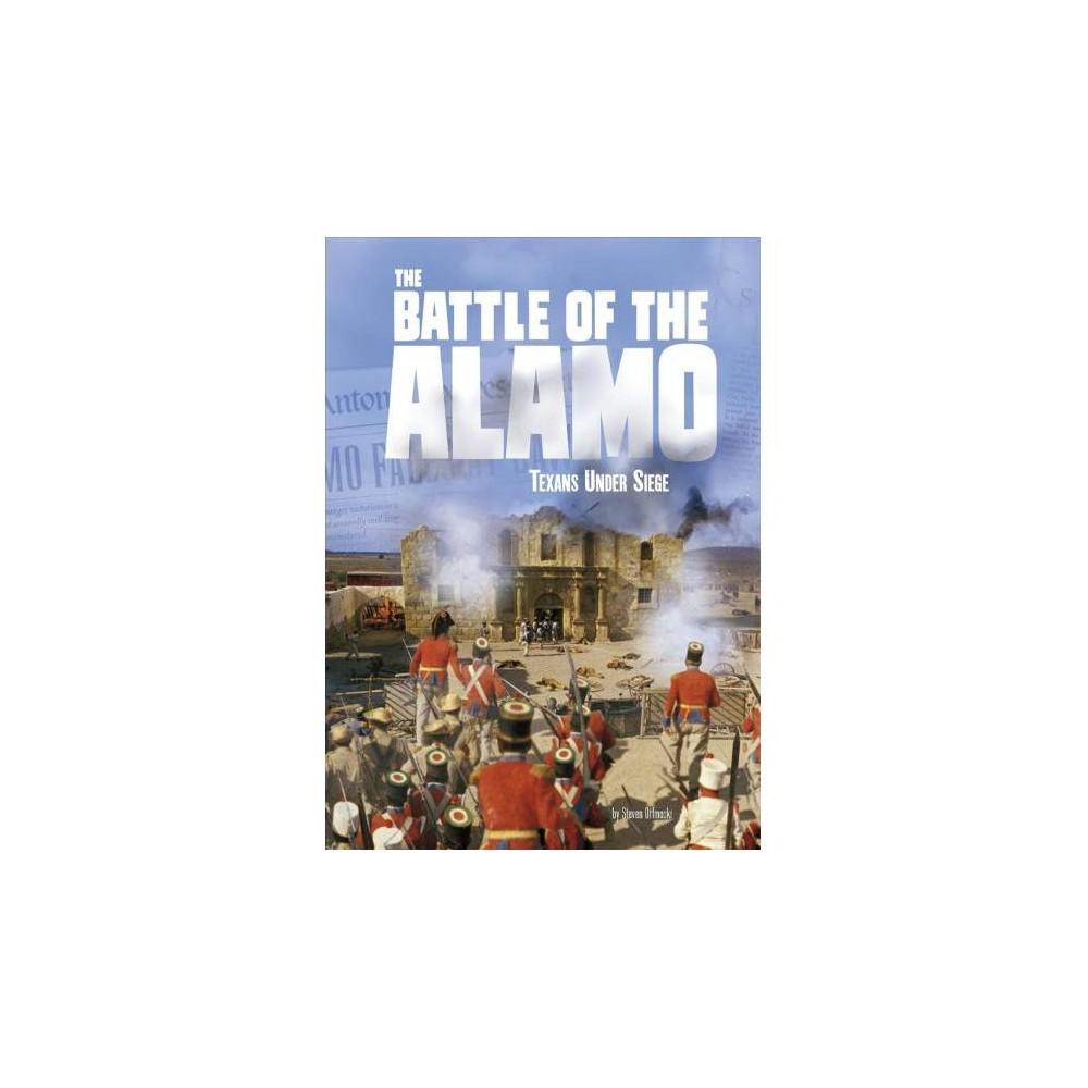 Battle of the Alamo : Texans Under Siege - by Steven Otfinoski (Paperback)