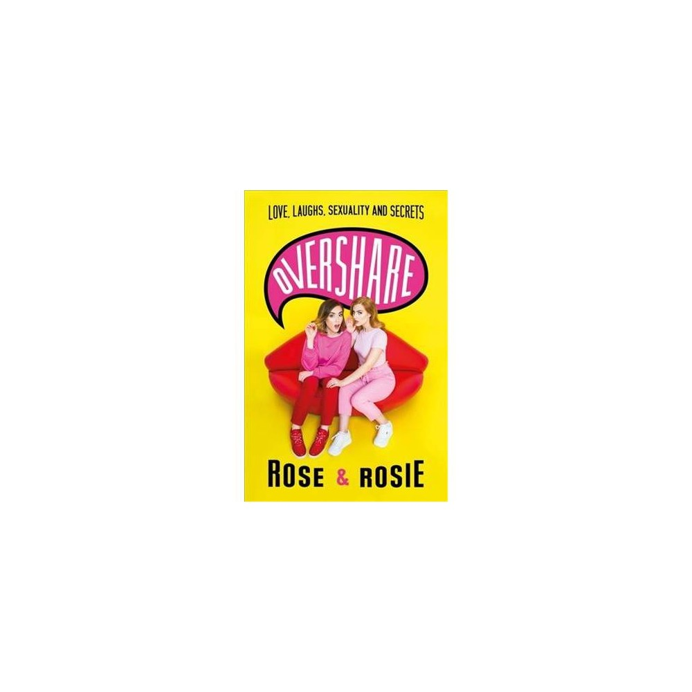 Overshare : Love, Laughs, Sexuality and Secrets - by Rose Ellen Dix & Rosie Spaughton (Hardcover)