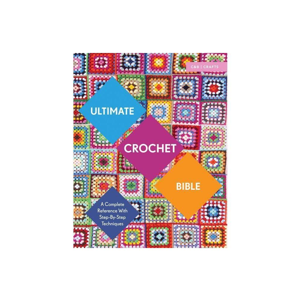 Ultimate Crochet Bible - (C&b Crafts Bible) by Jane Crowfoot (Paperback)