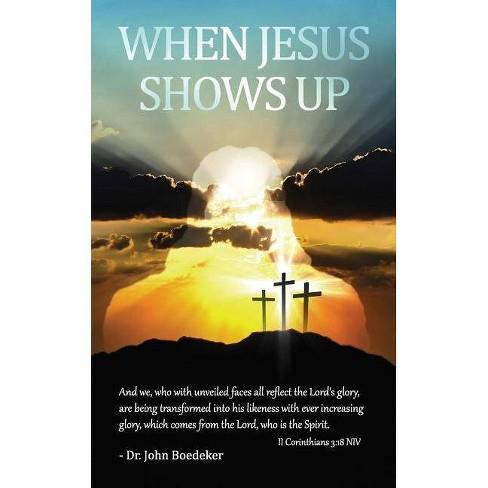 When Jesus Shows Up - by  Dr John Boedeker (Paperback) - image 1 of 1