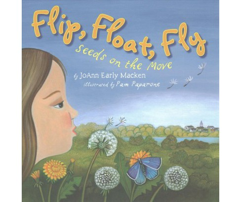 Flip, Float, Fly : Seeds on the Move (Reprint) (Paperback) (JoAnn Early  Macken) - image 1 of 1
