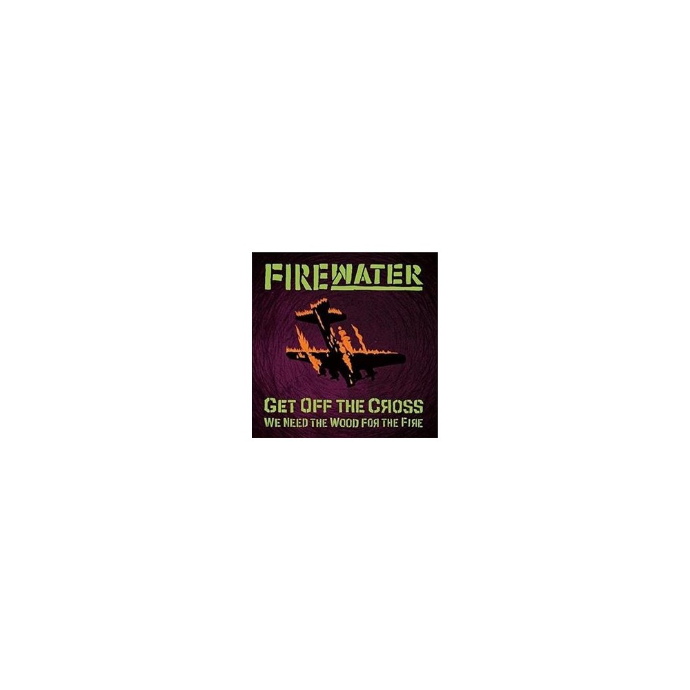 Firewater - Get Off The Cross We Need The Wood (Vinyl)