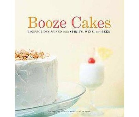 Booze Cakes : Confections Spiked With Spirits, Wine, and Beer (Paperback) (Krystina Castella & Terry Lee - image 1 of 1