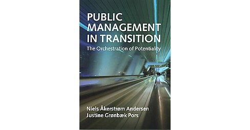 Public Management in Transition : The Orchestration of Potentiality (Paperback) (Niels - image 1 of 1