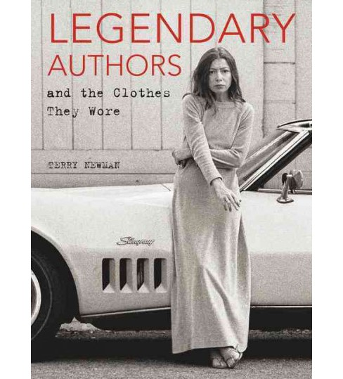 Legendary Authors and the Clothes They Wore (Hardcover) (Terry Newman) - image 1 of 1