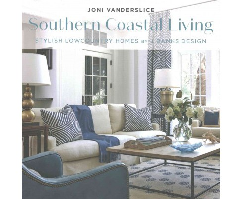 Southern Coastal Living : Stylish Lowcountry Homes by J Banks Design (Hardcover) (Joni Vanderslice) - image 1 of 1