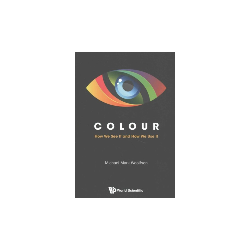 Colour : How We See It and How We Use It (Paperback) (Michael Mark Woolfson)