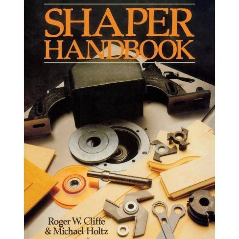 Shaper Handbook - by  Roger W Cliffe & Michael Holtz & Michael J Holtz (Paperback) - image 1 of 1