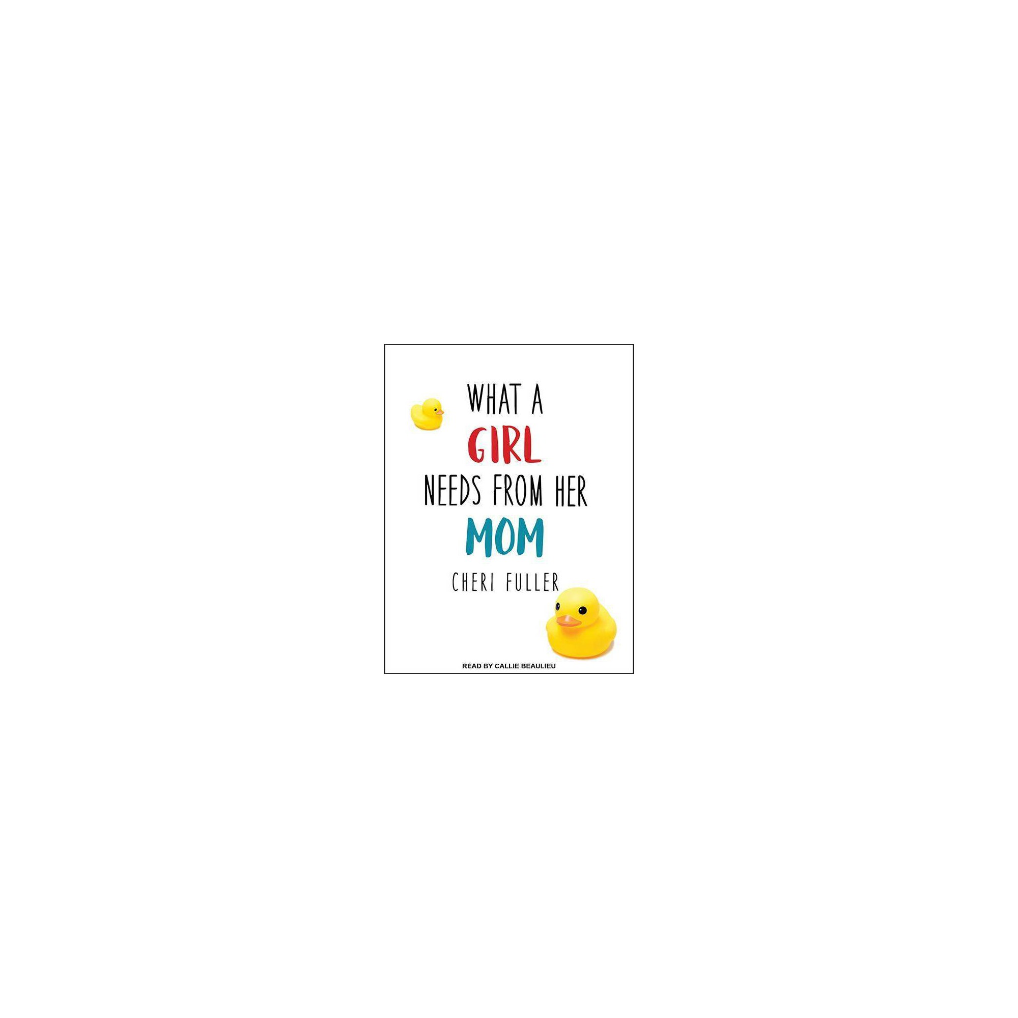 What a Girl Needs from Her Mom - by Cheri Fuller (AudioCD)