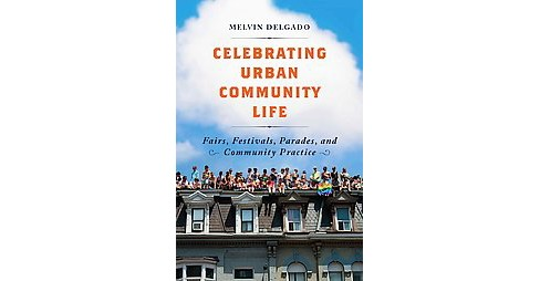 Celebrating Urban Community Life : Fairs, Festivals, Parades, and Community Practice (Reprint) - image 1 of 1