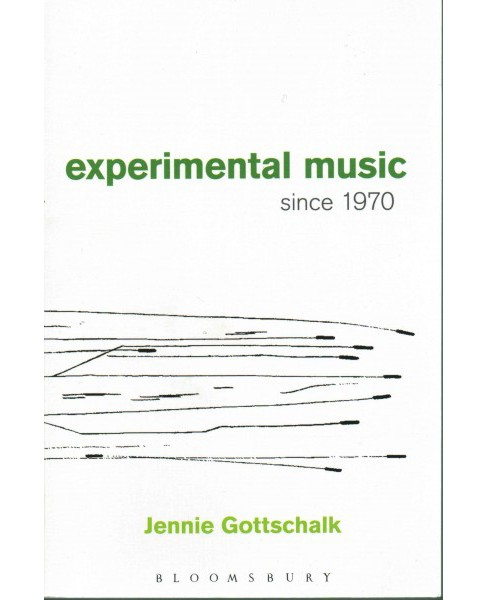 Experimental Music Since 1970 (Paperback) (Jennie Gottschalk) - image 1 of 1