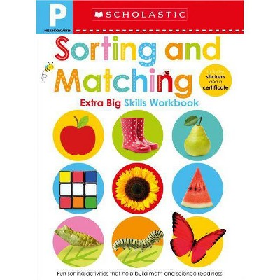 Prek Extra Big Skills : Sorting and Matching Workbook - by Scholastic (Paperback)