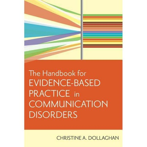 The Handbook for Evidence-Based Practice in Communication Disorders - by  Christine A Dollaghan - image 1 of 1