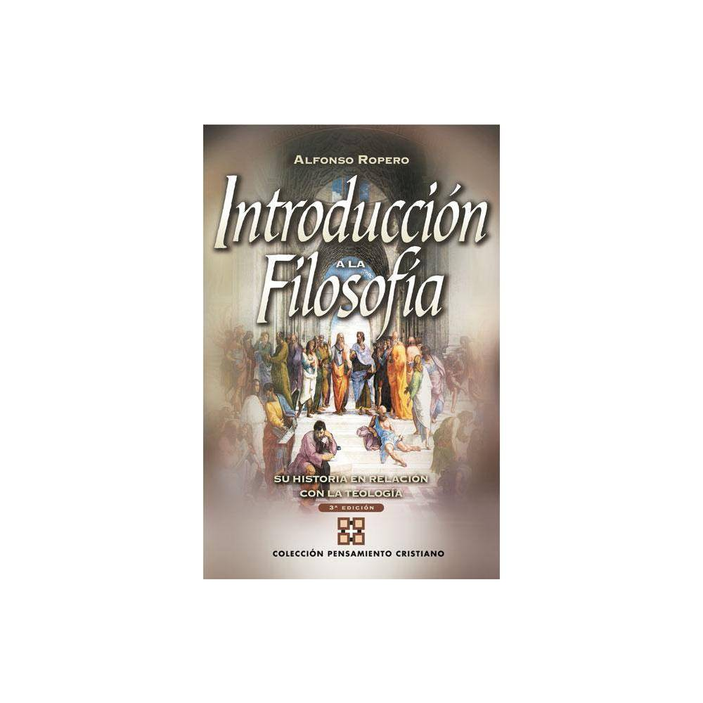 Introducci N A La Filosof A Su Historia Con Relaci N A La Teolog A By Alfonso Ropero Paperback