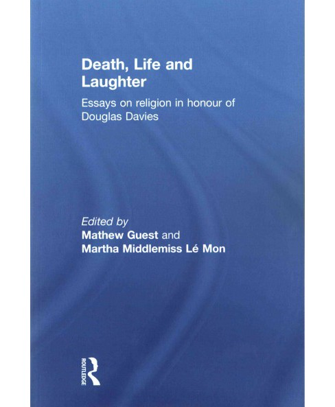 Death, Life and Laughter : Essays on religion in honour of Douglas Davies (Reprint) (Paperback) - image 1 of 1