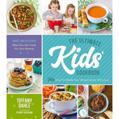 The Ultimate Kids' Cookbook - by  Tiffany Dahle (Paperback) - image 1 of 1