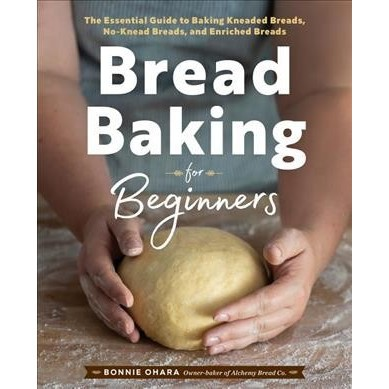 Bread Baking for Beginners : The Essential Guide to Baking Kneaded Breads, No-Knead Breads, and Enriched