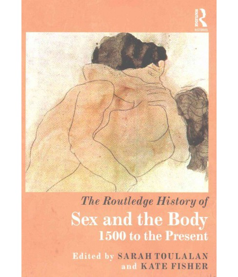 Routledge History of Sex and the Body : 1500 to the Present (Paperback) - image 1 of 1