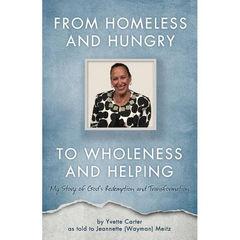 From Homeless and Hungry to Wholeness and Helping - (Paperback) - image 1 of 1