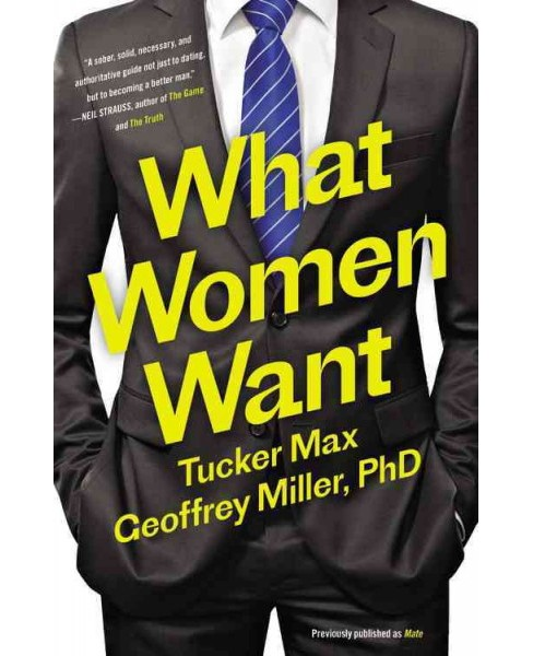 What Women Want (Reprint) (Paperback) (Tucker Max & Ph.D. Geoffrey Miller) - image 1 of 1