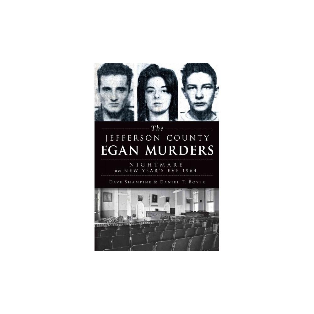 Jefferson County Egan Murders : Nightmare on New Year's Eve 1964 (Paperback) (Dave Shampine & Daniel