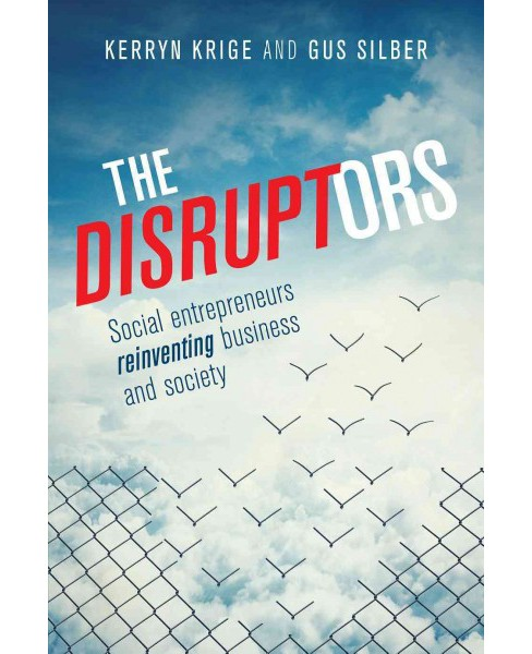 Disruptors : Social Entrepreneurs Reinventing Business and Society (Paperback) (Kerryn Krige) - image 1 of 1