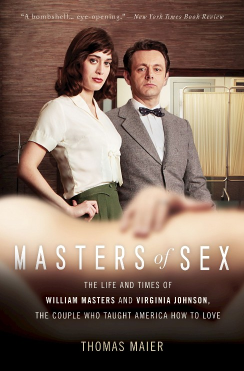 Masters of Sex : The Life and Times of William Masters and Virginia Johnson, the Couple Who Taught - image 1 of 1