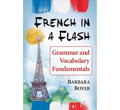 French in a Flash : Grammar and Vocabulary Fundamentals -  by Barbara Boyer (Paperback) - image 1 of 1