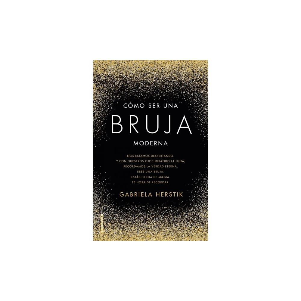 Cómo ser una bruja moderna / Craft How To Be A Modern Witch - by Gabriela Herstick (Hardcover)
